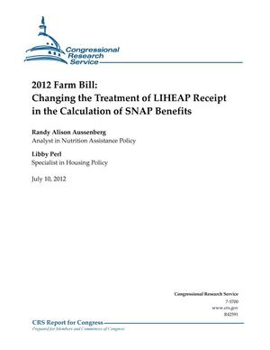 Primary view of object titled '2012 Farm Bill: Changing the Treatment of LIHEAP Receipt in the Calculation of SNAP Benefits'.