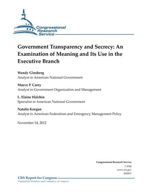 Primary view of object titled 'Government Transparency and Secrecy: An Examination of Meaning and Its Use in the Executive Branch'.