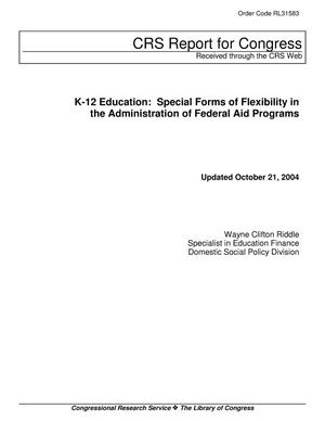 Primary view of object titled 'K-12 Education: Special Forms of Flexibility in the Administration of Federal Aid Programs'.