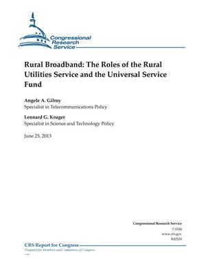 Primary view of object titled 'Rural Broadband: The Roles of the Rural Utilities Service and the Universal Service Fund'.