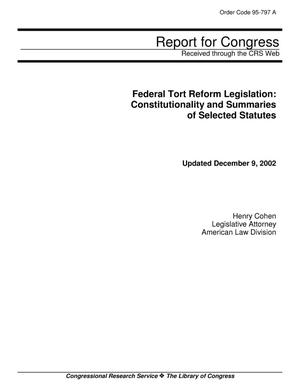 Primary view of object titled 'Federal Tort Reform Legislation: Constitutionality and Summaries of Selected Statutes'.