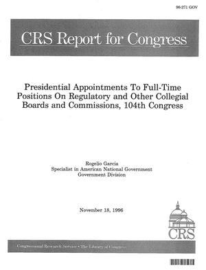 Primary view of object titled 'Presidential Appointments To Full-Time Positions On Regulatory and Other Collegial Boards and Commissions, 104th Congress'.