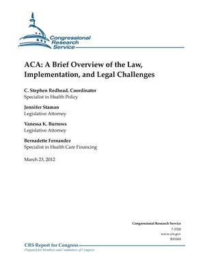 Primary view of object titled 'ACA: A Brief Overview of the Law, Implementation, and Legal Challenges'.