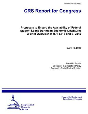 Primary view of object titled 'Proposals to Ensure the Availability of Federal Student Loans During an Economic Downturn: A Brief Overview of H.R. 5715 and S. 2815'.