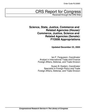 Primary view of object titled 'Science, State, Justice, Commerce and Related Agencies (House)/ Commerce, Justice, Science and Related Agencies (Senate): FY2006 Appropriations'.