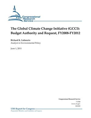 Primary view of object titled 'The Global Climate Change Initiative (GCCI): Budget Authority and Request, FY2008-FY2012'.