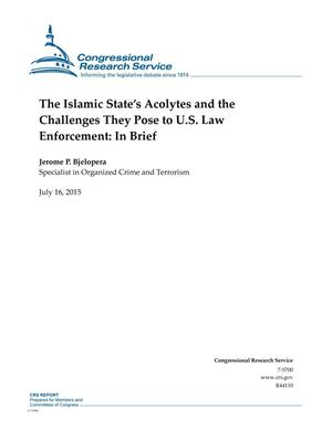 Primary view of object titled 'The Islamic State's Acolytes and the Challenges They Pose to U.S. Law Enforcement: In Brief'.