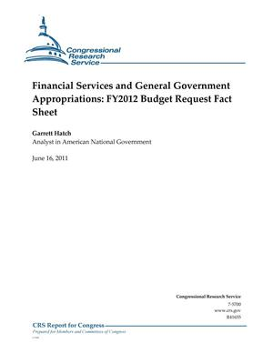 Primary view of object titled 'Financial Services and General Government Appropriations: FY2012 Budget Request Fact Sheet'.