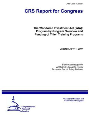 Primary view of object titled 'The Workforce Investment Act (WIA): Program-by-Program Overview and Funding of Title I Training Programs'.