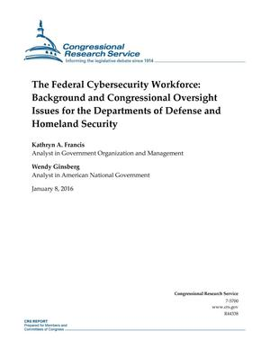 Primary view of object titled 'The Federal Cybersecurity Workforce: Background and Congressional Oversight Issues for the Departments of Defense and Homeland Security'.