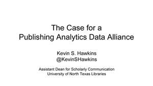 Primary view of object titled 'The Case for a Publishing Analytics Data Alliance'.