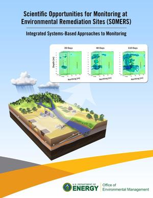 Primary view of object titled 'Scientific Opportunities for Monitoring at Environmental Remediation Sites (SOMERS): Integrated Systems-Based Approaches to Monitoring'.