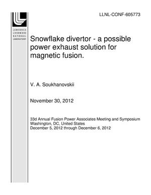 Primary view of object titled 'Snowflake divertor - a possible power exhaust solution for magnetic fusion.'.