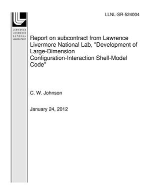 "Primary view of object titled 'Report on subcontract from Lawrence Livermore National Lab, ""Development of Large-Dimension Configuration-Interaction Shell-Model Code""'."