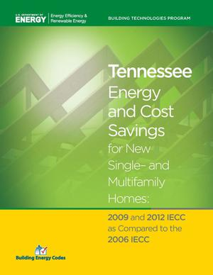 Primary view of object titled 'Tennessee Energy and Cost Savings for New Single- and Multifamily Homes: 2009 and 2012 IECC as Compared to the 2006 IECC'.