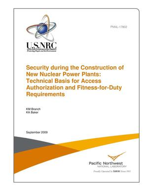 Primary view of object titled 'Security during the Construction of New Nuclear Power Plants: Technical Basis for Access Authorization and Fitness-For-Duty Requirements'.