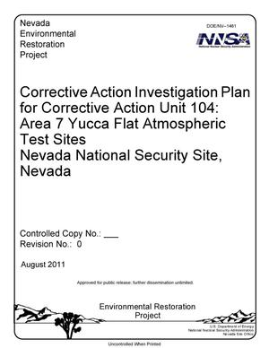 Primary view of object titled 'Corrective Action Investigation Plan for Corrective Action Unit 104: Area 7 Yucca Flat Atmospheric Test Sites, Nevada National Security Site, Nevada, Revision 0'.