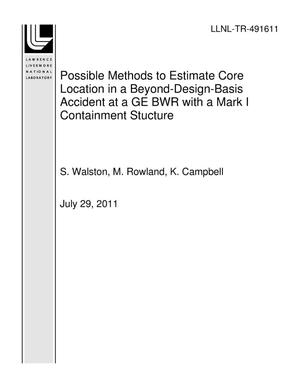 Primary view of object titled 'Possible Methods to Estimate Core Location in a Beyond-Design-Basis Accident at a GE BWR with a Mark I Containment Stucture'.