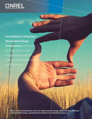 Primary view of object titled 'Innovations in Voluntary Renewable Energy Procurement: Methods for Expanding Access and Lowering Cost for Communities, Governments, and Businesses (Technical Report)'.