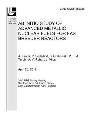 Primary view of object titled 'AB INITIO STUDY OF ADVANCED METALLIC NUCLEAR FUELS FOR FAST BREEDER REACTORS'.