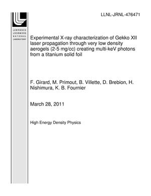 Primary view of object titled 'Experimental X-ray characterization of Gekko XII laser propagation through very low density aerogels (2-5 mg/cc) creating multi-keV photons from a titanium solid foil'.
