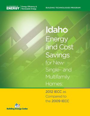 Primary view of object titled 'Idaho Energy and Cost Savings for New Single- and Multifamily Homes: 2012 IECC as Compared to the 2009 IECC'.