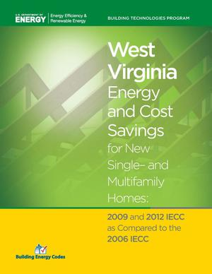 Primary view of object titled 'West Virginia Energy and Cost Savings for New Single- and Multifamily Homes: 2009 and 2012 IECC as Compared to the 2006 IECC'.
