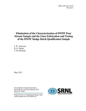 Primary view of object titled 'ELIMINATION OF THE CHARACTERIZATION OF DWPF POUR STREAM SAMPLE AND THE GLASS FABRICATION AND TESTING OF THE DWPF SLUDGE BATCH QUALIFICATION SAMPLE'.
