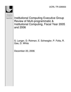Primary view of object titled 'Institutional Computing Executive Group Review of Multi-programmatic & Institutional Computing, Fiscal Year 2005 and 2006'.