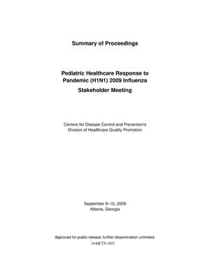 Primary view of object titled 'Pediatric Healthcare Response to Pandemic (H1N1) 2009 Influenza Stakeholder Meeting - Summary of Proceedings'.