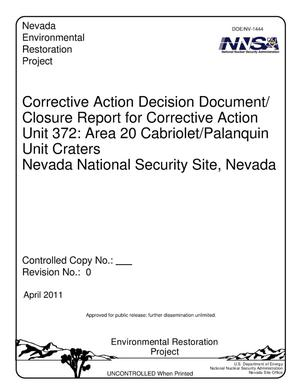 Primary view of object titled 'Corrective Action Decision Document/Closure Report for Corrective Action Unit 372: Area 20 Cabriolet/Palanquin Unit Craters, Nevada National Security Site, Nevada, Revision 0'.
