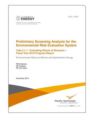 Primary view of object titled 'Preliminary Screening Analysis for the Environmental Risk Evaluation System: Task 2.1.1: Evaluating Effects of Stressors – Fiscal Year 2010 Progress Report: Environmental Effects of Marine and Hydrokinetic Energy'.