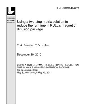 Primary view of object titled 'Using a two-step matrix solution to reduce the run time in KULL's magnetic diffusion package'.