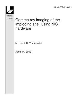 Primary view of object titled 'Gamma ray imaging of the imploding shell using NIS hardware'.