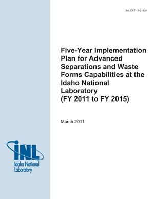 Primary view of object titled 'Five-Year Implementation Plan For Advanced Separations and Waste Forms Capabilities at the Idaho National Laboratory (FY 2011 to FY 2015)'.