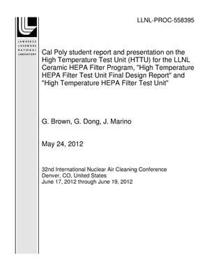"Primary view of object titled 'Cal Poly student report and presentation on the High Temperature Test Unit (HTTU) for the LLNL Ceramic HEPA Filter Program, ""High Temperature HEPA Filter Test Unit Final Design Report"" and ""High Temperature HEPA Filter Test Unit""'."