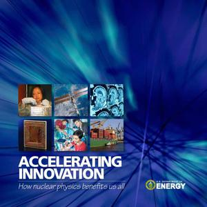 Primary view of object titled 'Accelerating Innovation: How Nuclear Physics Benefits Us All'.