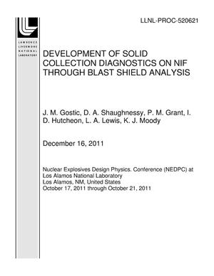 Primary view of object titled 'DEVELOPMENT OF SOLID COLLECTION DIAGNOSTICS ON NIF THROUGH BLAST SHIELD ANALYSIS'.
