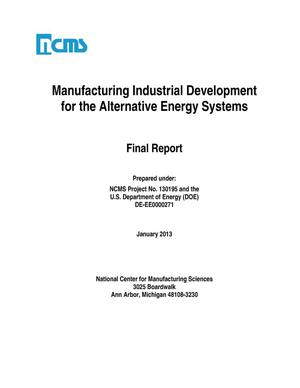Primary view of object titled 'Manufacturing Industrial Development for the Alternative Energy Systems-Final Report'.