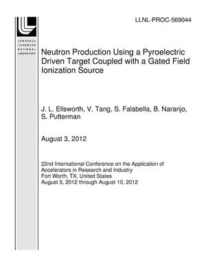Primary view of object titled 'Neutron Production Using a Pyroelectric Driven Target Coupled with a Gated Field Ionization Source'.