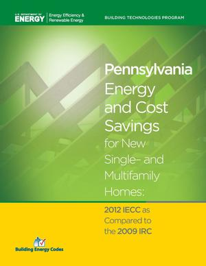 Primary view of object titled 'Pennsylvania Energy and Cost Savings for New Single- and Multifamily Homes: 2012 IECC as Compared to the 2009 IRC'.