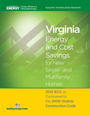 Primary view of object titled 'Virginia Energy and Cost Savings for New Single- and Multifamily Homes: 2012 IECC as Compared to the 2009 Virginia Construction Code'.