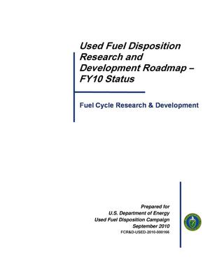 Primary view of object titled 'Used fuel disposition research and development roadmap - FY10 status.'.