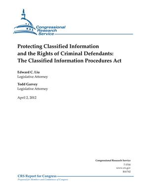 Protecting Classified Information and the Rights of Criminal Defendants: The Classified Information Procedures Act