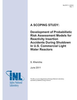 Primary view of object titled 'A SCOPING STUDY: Development of Probabilistic Risk Assessment Models for Reactivity Insertion Accidents During Shutdown In U.S. Commercial Light Water Reactors'.