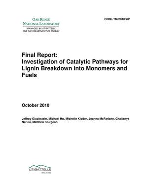 Primary view of object titled 'Final Report: Investigation of Catalytic Pathways for Lignin Breakdown into Monomers and Fuels'.