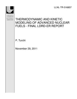 Primary view of object titled 'THERMODYNAMIC AND KINETIC MODELING OF ADVANCED NUCLEAR FUELS - FINAL LDRD-ER REPORT'.