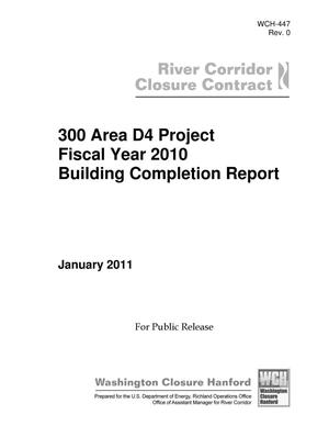 Primary view of object titled '300 Area D4 Project Fiscal Year 2010 Building Completion Report'.
