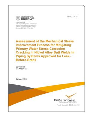 Primary view of object titled 'Assessment of the Mechanical Stress Improvement Process for Mitigating Primary Water Stress Corrosion Cracking in Nickel Alloy Butt Welds in Piping Systems Approved for Leak-Before-Break'.