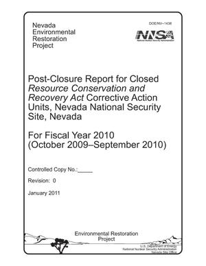 Primary view of Post-Closure Report for Closed Resource Conservation and Recovery Act Corrective Action Units, Nevada National Security Site, Nevada, For Fiscal Year 2010